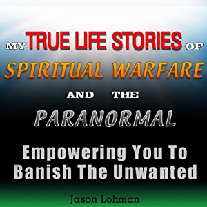 My True Life Stories of Spiritual Warfare and the Paranormal Audiobook