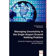 Managing Uncertainty in the Single Airport Ground Holding Problem: Stochastic Programs and Sequential Decision Models