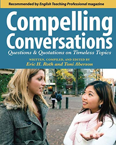 Compelling Conversations: Questions and Quotations on Timeless Topics- An Engaging ESL Textbook for...