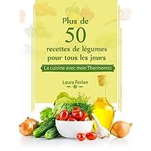 Plus de 50 recettes de Légumes pour tous les jours: La cuisine avec mon Thermomix (French Edition)