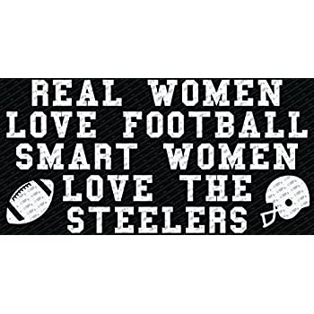 Real women love football smart women love the steelers vinyl die cut decal bumper sticker 8 inch white