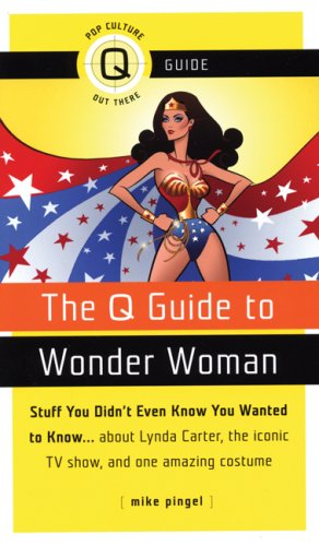 [The Q Guide to Wonder Woman: Stuff You Didn't Even Know You Wanted to Know...about Lynda Carter, the iconic TV show, and one amazing costume (Q] (Iconic Women In History Costumes)