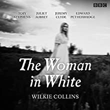 The Woman in White: BBC Radio 4 full-cast dramatisation Radio/TV Program by Wilkie Collins Narrated by  full cast, Toby Stephens, Juliet Aubrey
