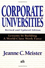 Corporate Universities: Lessons in Building a World-Class Work Force, Revised Edition