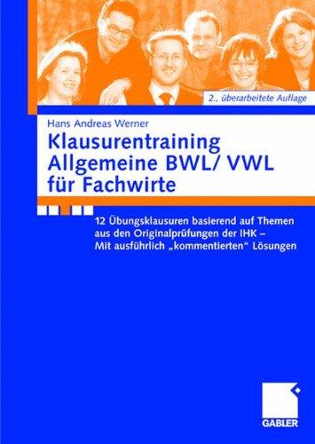 Klausurentraining Allgemeine BWL/VWL für Fachwirte: 12 Übungsklausuren basierend auf den Themen aus den Originalprüfungen der IHK - Mit ausführlich