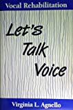 Vocal Rehabilitation : Let's Talk Voice, Agnello, Virginia L., 0890795916