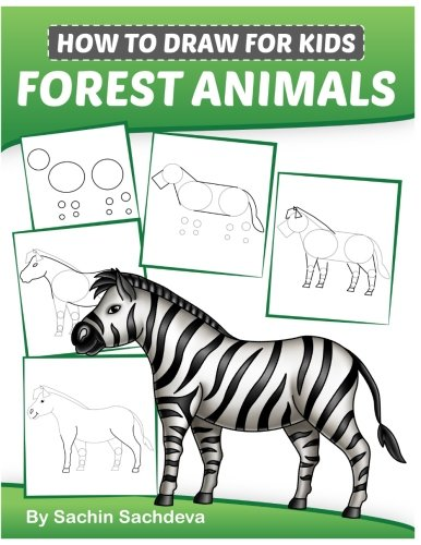 How to Draw for Kids: Forest Animals (An Easy STEP-BY-STEP guide to drawing different forest animals like Lion, Tiger, Zebra, Meerkat, Elephant, Koala Bear, Brown Bear and many more (Ages 6-12))