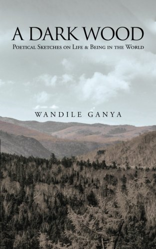A Dark Wood: Poetical Sketches on Life & Being in the World