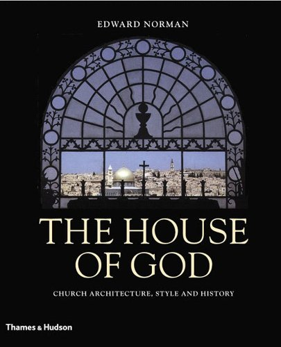 The House of God: Church Architecture, Style and History
