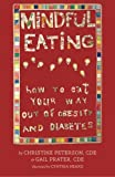 Mindful Eating: How to Eat Your Way Out of Obesity and Diabetes, Christine Peterson and Gail Prater, 147513861X