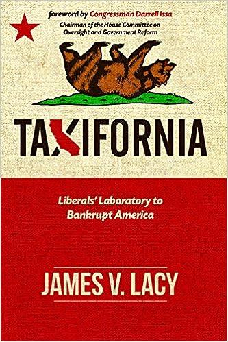 Taxifornia: Liberals\' Laboratory to Bankrupt America: James V. Lacy ...