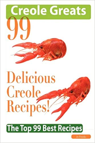 Creole Greats: 99 Delicious Creole Recipes - The Top 99 Best