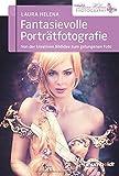 Fantasievolle Porträtfotografie: Von der kreativen Bildidee zum gelungenen Foto
