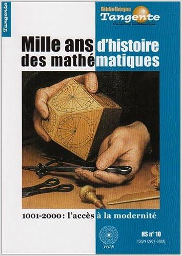 Tangente, N° 10, Hors-série : Mille ans d'histoire des mathématiques : 1001-2000 : l'accès à la modernité pdf