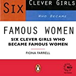 Six Clever Girls Who Became Famous Women | Fiona Farrell