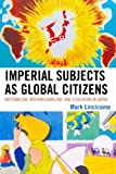 Imperial Subjects As Global Citizens : Nationalism, Internationalism, and Education in Japan, Lincicome, Mark Elwood and Lincicome, Mark, 0739131141