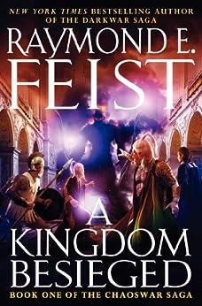 A Kingdom Besieged: Book One of the Chaoswar Saga by [Feist, Raymond E.]