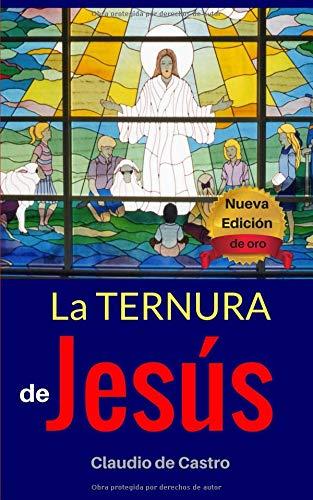 Read Online La Ternura de Jesús - Edición de Oro: El Hijo de Dios (Libros de Crecimiento Espiritual) (Spanish Edition) PDF