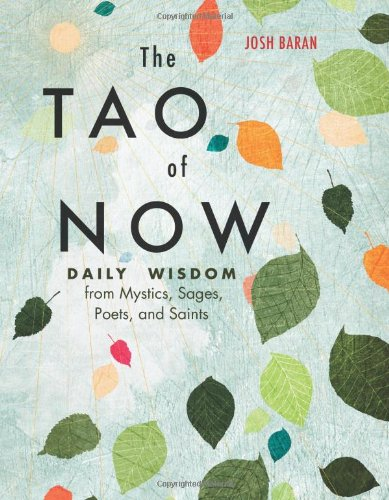 The Tao of Now: Daily Wisdom from Mystics, Sages, Poets, and Saints by Unknown