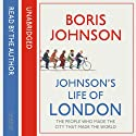 Johnson's Life of London: The People Who Made the City That Made the World Hörbuch von Boris Johnson Gesprochen von: Boris Johnson, Jot Davies