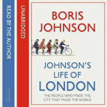 Johnson's Life of London: The People Who Made the City That Made the World | Livre audio Auteur(s) : Boris Johnson Narrateur(s) : Boris Johnson, Jot Davies