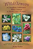 Wildflowers of Northern California's Wine Country and North Coast Ranges, Reny Parker, 097904300X