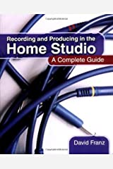 Recording and Producing in the Home Studio by David Franz (24-Apr-2008) Paperback Paperback