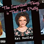 The Important Thing Is That I'm Pretty | Kat Radley