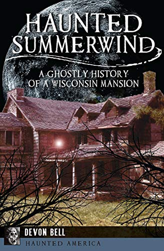 Haunted Summerwind: A Ghostly History of a Wisconsin Mansion (Haunted America) -