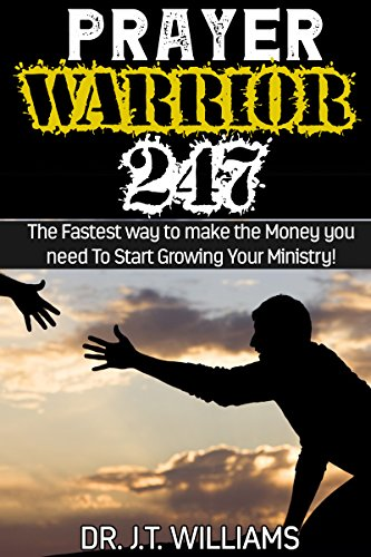 Prayer Warrior 247: The Fastest way to make the Money you need To Start Growing Your - 247 Cat