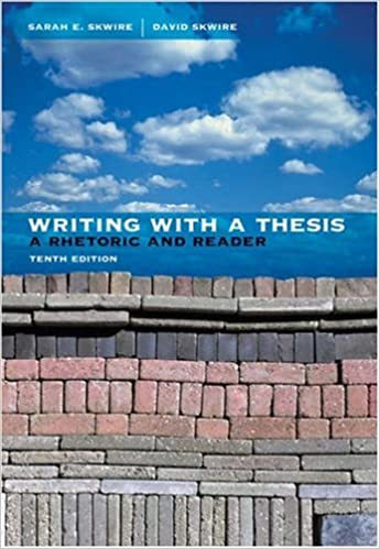 Writing With A Thesis A Rhetoric And Reader
