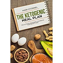 The Ketogenic Meal Plan: The Ultimate Ketogenic Cookbook for Weight Loss