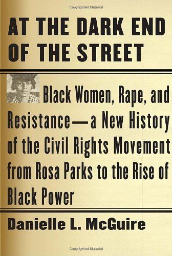 Books : At the Dark End of the Street: Black Women, Rape, and Resistance--A New History of the Civil Rights Movement from Rosa Parks to the Rise of Black Power by McGuire Danielle L. (2010-09-07) Hardcover