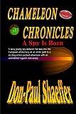 CHAMELEON CHRONICLES - Book One - a Spy Is Born, Don-Paul Shaeffer, 1479153486