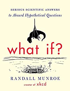 What If?: Serious Scientific Answers to Absurd Hypothetical Questions (0544272994) | Amazon Products