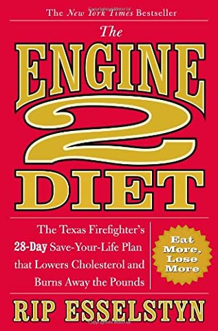 The Engine 2 Diet: The Texas Firefighter's 28-Day Save-Your-Life Plan that Lowers Cholesterol and Burns Away the (Cook For Your Life)