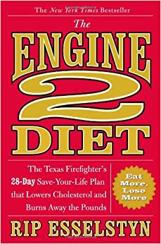 The Engine 2 Diet: The Texas Firefighter's 28-Day Save-Your-Life ...