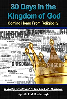 30 Days in the Kingdom of God: Coming Home from Religiosity! A daily devotional in the book of