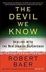 The Devil We Know: Dealing with the New Iranian Superpower by Robert Baer (2009-08-18)