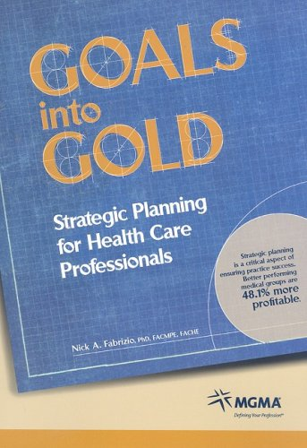 Goals Into Gold: Strategic Planning for Health Care Professionals