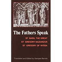 The Fathers Speak: St. Basil the Great, St. Gregory Nanzianzus, St. Greogry of Nyssa
