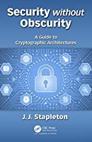 Security without Obscurity: A Guide to Cryptographic Architectures Front Cover