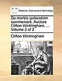 De Morbis Quibusdam Commentarii Auctore Clifton Wintringham, Clifton Wintringham, 114076358X