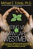 Creating Value with Human Capital Investment, Michael E. Echols, 1930819552