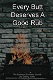Every Butt Deserves A Good Rub The Barbecue Smoker's Journal and Grilling Notes: Logbook To Take Notes, Refine Your Process To Become A BBQ Pro With This Blank Notebook