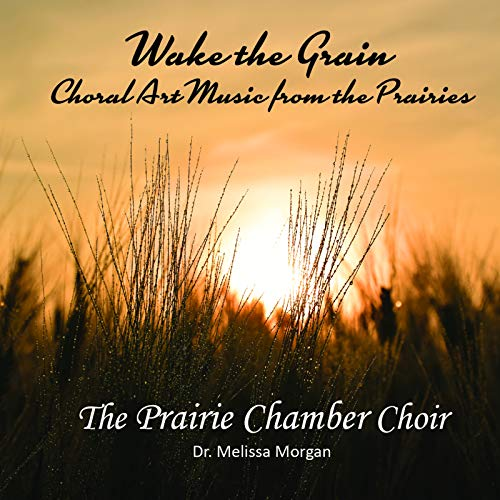 Wake the Grain: Choral Art Music from the Prairies