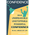 Confidence: Build Unbreakable, Unstoppable, Powerful Confidence: Boost Your Confidence: A 21-Day Challenge to Help You Achieve Your Goals and Live Well (Self-Confidence)