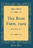 Amazon / Forgotten Books: The Rose Farm, 1929 White Plains, n. y Classic Reprint (Rose Farm)