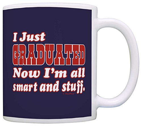 Graduation Gifts Just Graduated Now Im All Smart and Stuff Grad Gift Coffee Mug Tea Cup Blue