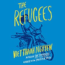 The Refugees Audiobook by Viet Thanh Nguyen Narrated by Viet Thanh Nguyen